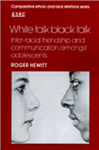 Comparative Ethnic and Race Relations: White Talk, Black Talk: Inter-racial Friendship and Communication amongst Adolescents