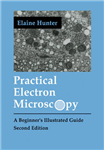 Practical Electron Microscopy: A Beginner\'s Illustrated Guide
