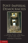 Cambridge Studies in Comparative Politics: Post-Imperial Democracies: Ideology and Party Formation in Third Republic France, Weimar Germany, and Post-Soviet Russia