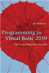 Programming in Visual Basic 2010: The Very Beginner\'s Guide