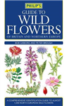 Philip\'s Guide to Wild Flowers of Britain and Northern Europe