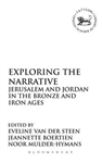 Exploring the Narrative: Jerusalem and Jordan in the Bronze and Iron Ages: Papers in Honour of Margreet Steiner