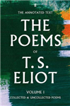 Poems of T. S. Eliot Volume I