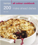 200 Make Ahead Dishes: Hamlyn All Colour Cookbook