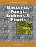 Microscopic Worlds Volume 3: Bacteria Fungi Lichens and Plants