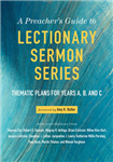 A Preacher\'s Guide to Lectionary Sermon Series: Thematic Plans for Years A, B, and C