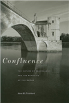 Confluence: The Nature of Technology and the Remaking of the Rhone