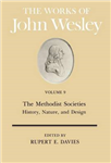 The Works: v. 9: The Methodist Societies\' History, Nature and Design