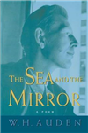 The Sea and the Mirror: A Commentary on Shakespeare\'s The Tempest