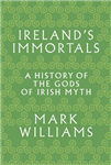 Ireland\'s Immortals: A History of the Gods of Irish Myth