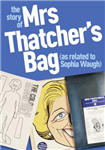 The Story of Mrs Thatcher\'s Bag (as Related to Sophia Waugh)