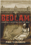 Bedlam: London\'s Hospital for the Mad