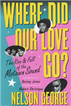 Where Did Our Love Go: The Rise and Fall of Tamla Motown