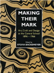 Making Their Mark: Art, Craft and Design at the Central School 1896-1966