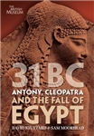 31 BC: Antony, Cleopatra and the Fall of Egypt