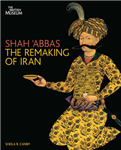 Shah \'Abbas: The Remaking of Iran
