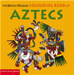 The British Museum Colouring Book of Aztecs
