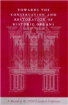 Towards the Conservation and Restoration of Historic Organs: A Record of the 1999 Liverpool Conference
