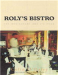 Roly\'s Bistro: The Restaurant and its Food
