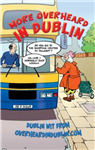 More Overheard in Dublin: Dublin Wit from overheardindublin.com