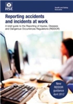 Reporting Accidents and Incidents at Work: A Brief Guide to the Reporting of Injuries, Diseases and Dangerous Occurrences Regulations (RIDDOR)