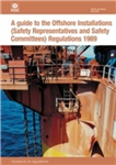 A guide to the Offshore Installations (Safety Representatives and Safety Committees) Regulations 1989: guidance on regulations