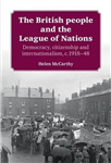The British People and the League of Nations: Democracy, Citizenship and Internationalism, <I>C</I>.1918-45