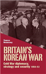 Britain\'S Korean War: Cold War Diplomacy, Strategy and Security 1950-53