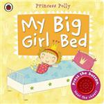 My Big Girl Bed: A Princess Polly Book