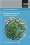 Sustainable Infrastructure: Principles into Practice: Delivering Sustainable Infrastructure series