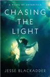 Chasing the Light: A Novel of Antarctica