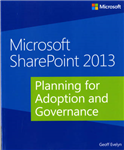 Planning for Adoption and Governance: Microsoft (R) SharePoint (R) 2013