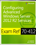 Configuring Advanced Windows Server (R) 2012 R2 Services: Exam Ref 70-412