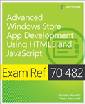 Advanced Windows Store App Development using HTML5 and JavaScript: Exam Ref 70-482