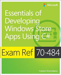 Essentials of Developing Windows Store Apps using C#: Exam Ref 70-484