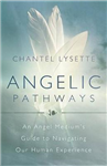 Angelic Pathways: An Angel Medium\'s Guide to Navigating Our Human Experience