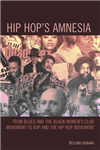 Hip Hop\'s Amnesia: From Blues and the Black Women\'s Club Movement to Rap and the Hip Hop Movement
