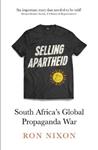 Selling Apartheid: South Africa\'s Global Propaganda War