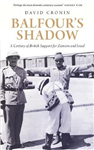 Balfour\'s Shadow: A Century of British Support for Zionism and Israel