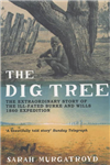 The Dig Tree: The Extraordinary Story of the Ill-fated Burke and Wills 1860 Expedition