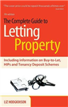 The Complete Guide to Letting Property: Including Information on Buy-to-let, HIPs and Tenancy Deposit Schemes