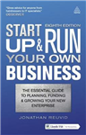 Start Up and Run Your Own Business: The Essential Guide to Planning Funding and Growing Your New Enterprise