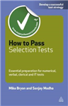 How to Pass Selection Tests: Essential Preparation for Numerical Verbal Clerical and IT Tests