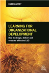 Learning for Organizational Development: How to Design, Deliver and Evaluate Effective L&D
