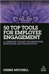 50 Top Tools for Employee Engagement: A Complete Toolkit for Improving Motivation and Productivity
