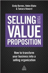 Selling Your Value Proposition: How to Transform Your Business into a Selling Organization