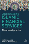 Understanding Islamic Financial Services: Theory and Practice