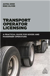 Transport Operator Licensing: A Practical Guide for Goods and Passenger Operators