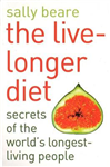 The Live-Longer Diet: Secrets of the world\'s longest-living people