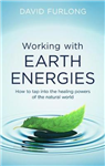 Working With Earth Energies: How to tap into the healing powers of the natural world